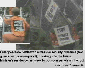[Greenpeace do battle with a massive security presence (two guards with a water-pistol), breaking into the Prime Minister's residence last week to put solar panels on the roof.]