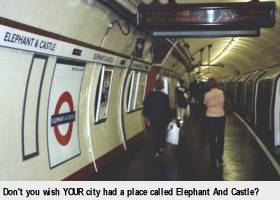 [Don't you wish YOUR city had a place called Elephant and Castle?]