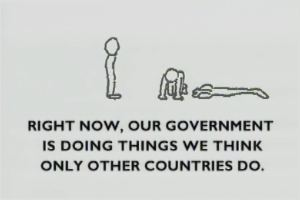 Right now, our government is doing things we think only other countries do.